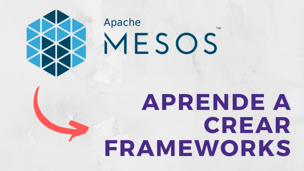 aprende a crear frameworks de apache mesos