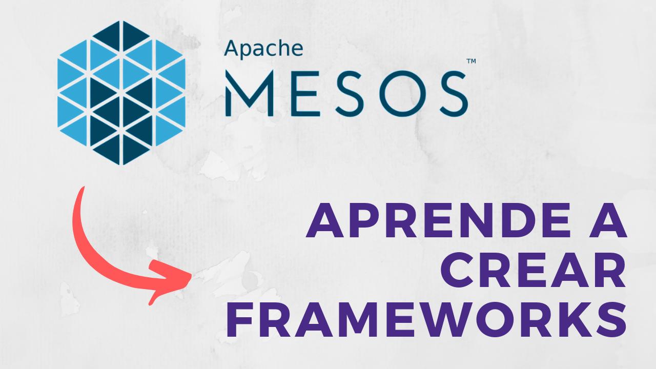 Cómo crear tu propio framework para Apache Mesos