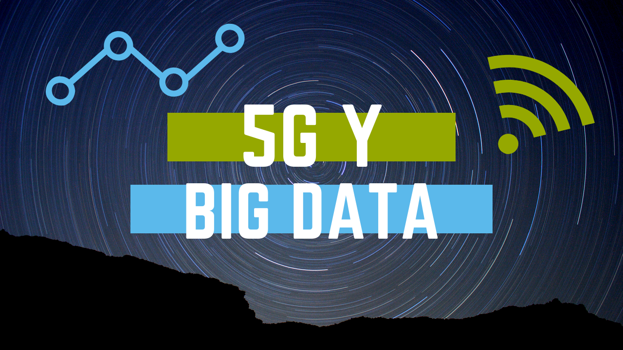 Ventajas del 5G y avances en BIG DATA