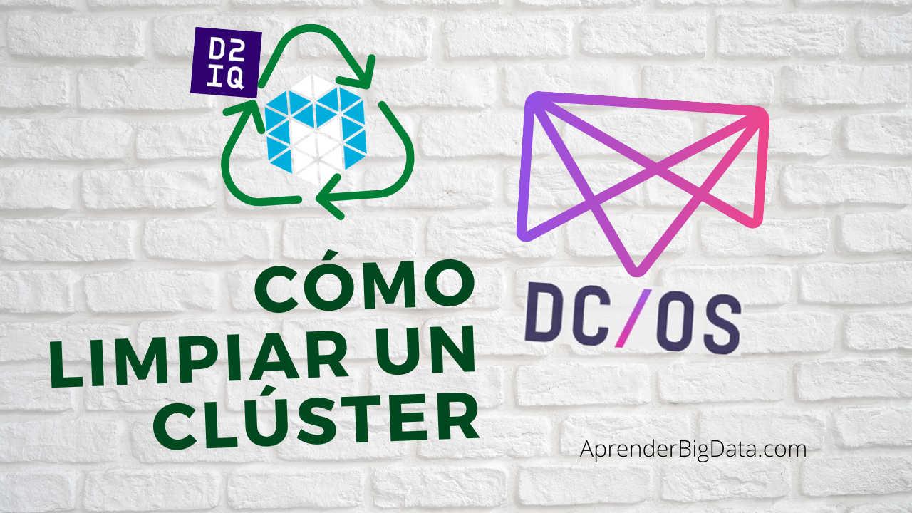 Cómo limpiar un clúster de DC/OS y Apache Mesos