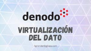 Denodo: Introducción a la Virtualización del Dato