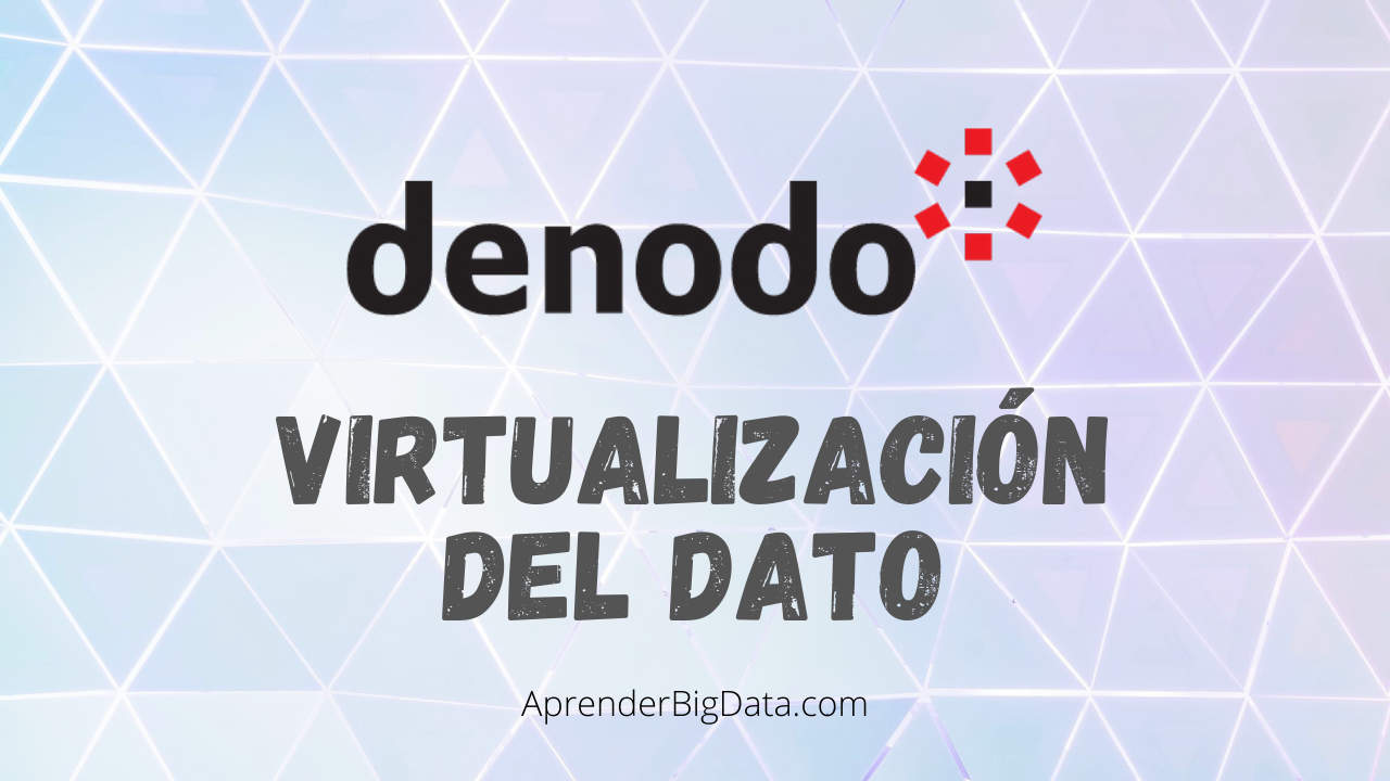 Virtualización de datos con Denodo