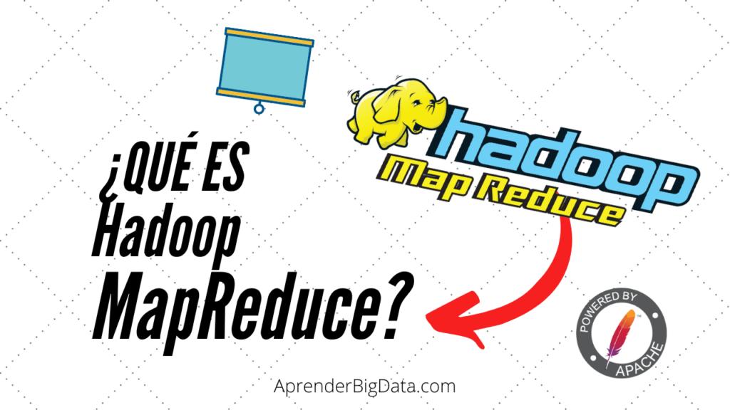 Qué es Hadoop MapReduce