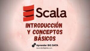 Scala - Introducción y conceptos básicos