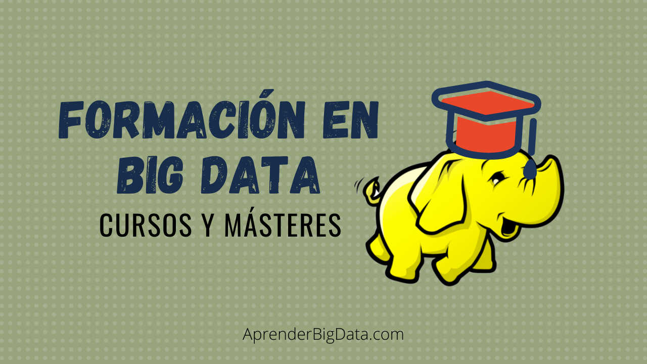 Formación en Big Data y Data Science: Cursos y Másteres
