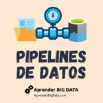 Aprende qué es una Pipeline de Datos