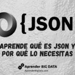 JSON: Aprende qué es y por qué lo necesitas