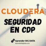 Seguridad en Hadoop y Cloudera Data Platform (CDP)