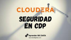 Lee más sobre el artículo Seguridad en Hadoop y Cloudera Data Platform (CDP)